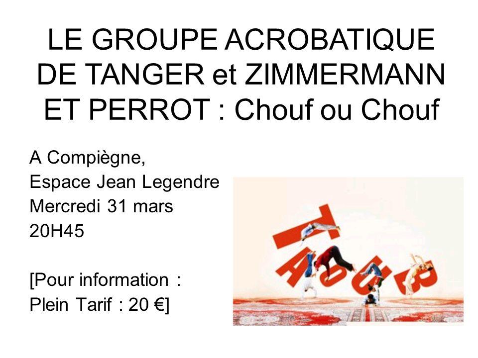 LE GROUPE ACROBATIQUE DE TANGER et ZIMMERMANN ET PERROT : Chouf ou Chouf