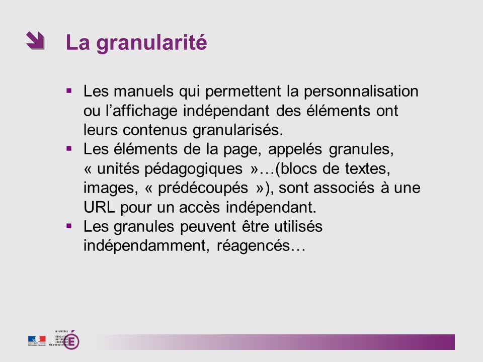 La granularité Les manuels qui permettent la personnalisation ou l'affichage indépendant des éléments ont leurs contenus granularisés.