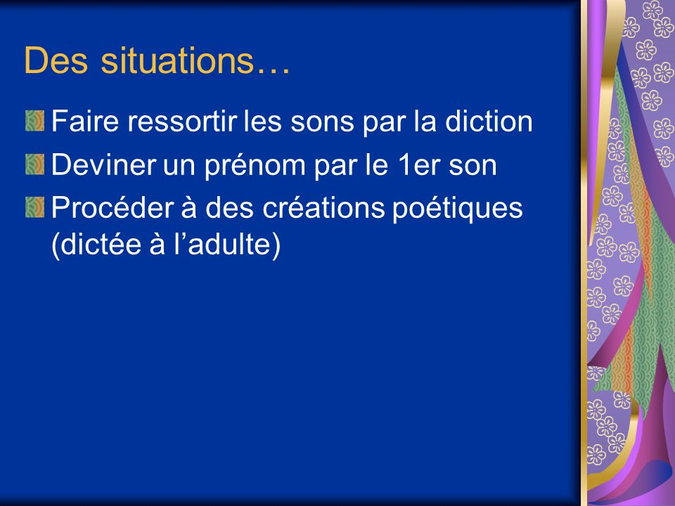 Des situations… Faire ressortir les sons par la diction