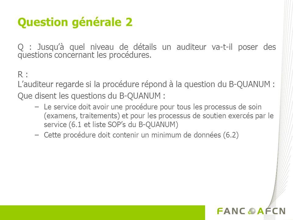 Question générale 2 Q : Jusqu'à quel niveau de détails un auditeur va-t-il poser des questions concernant les procédures.