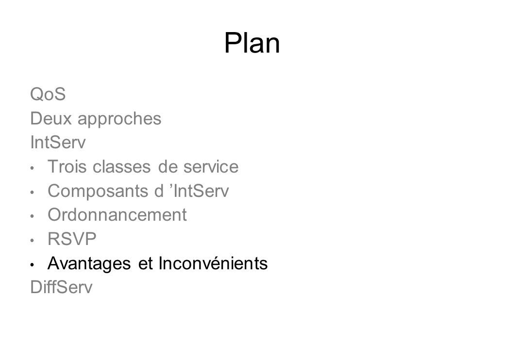 Plan QoS Deux approches IntServ Trois classes de service