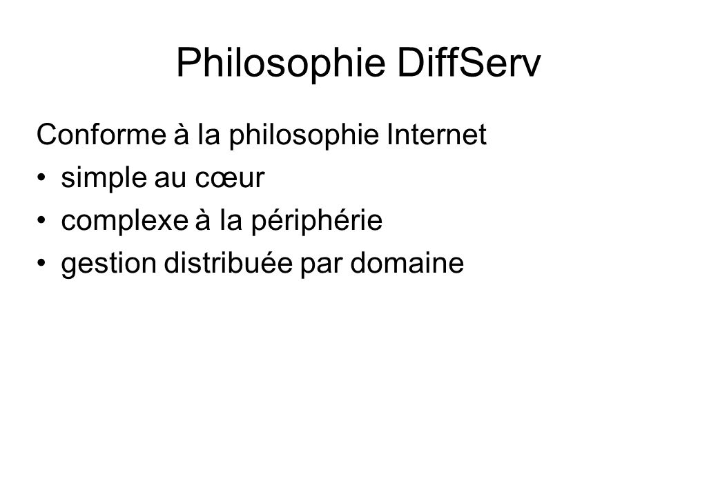 Philosophie DiffServ Conforme à la philosophie Internet simple au cœur