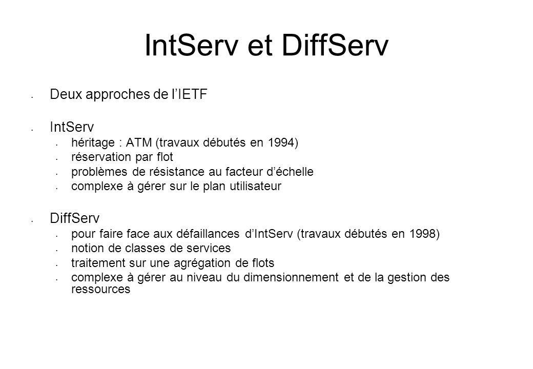 IntServ et DiffServ Deux approches de l'IETF IntServ DiffServ