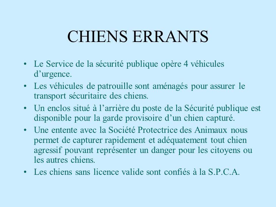 CHIENS ERRANTSLe Service de la sécurité publique opère 4 véhicules d'urgence.