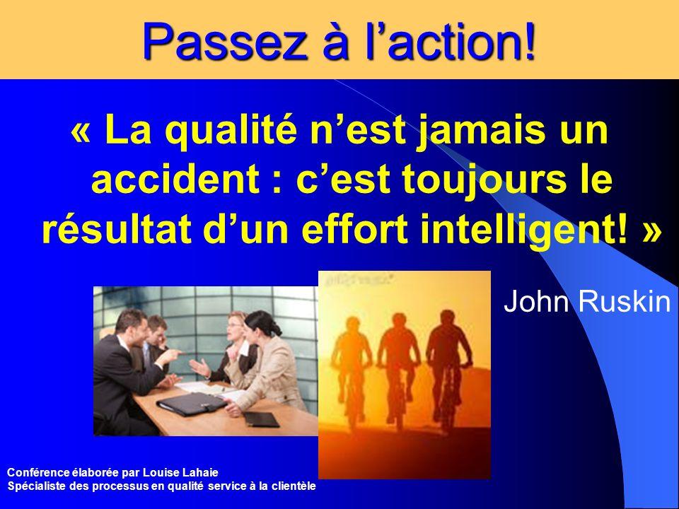 Passez à l'action! « La qualité n'est jamais un accident : c'est toujours le résultat d'un effort intelligent! »