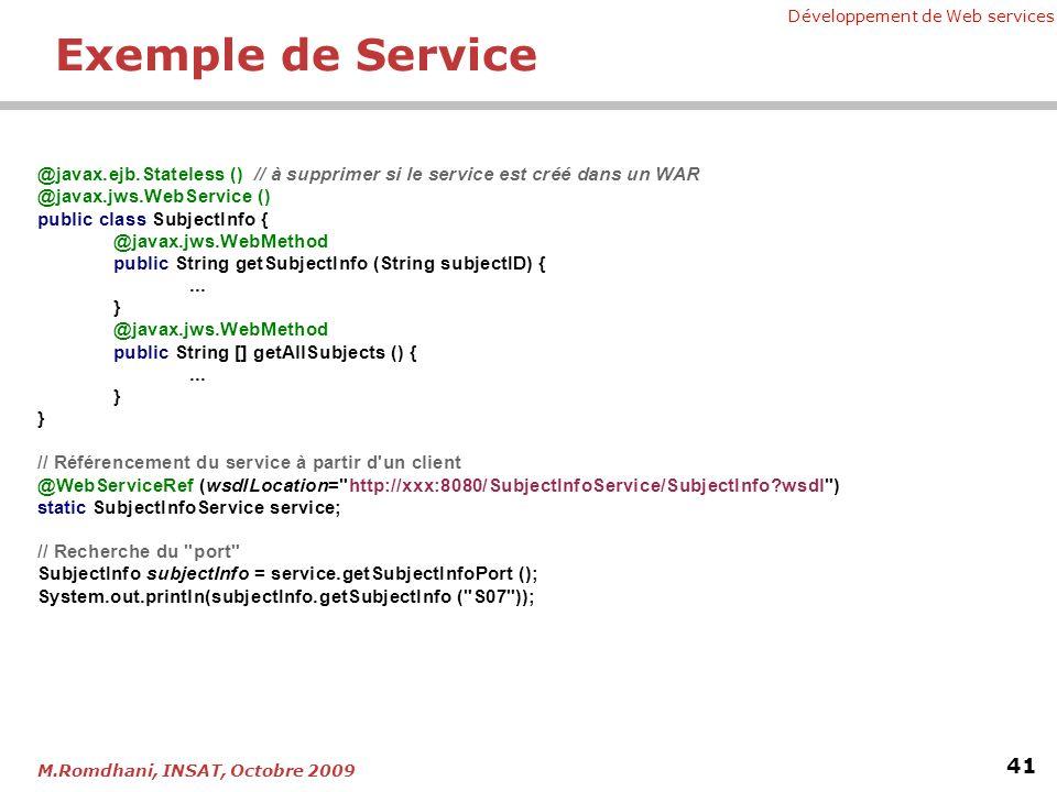 Exemple de Service @javax.ejb.Stateless () // à supprimer si le service est créé dans un WAR. @javax.jws.WebService ()