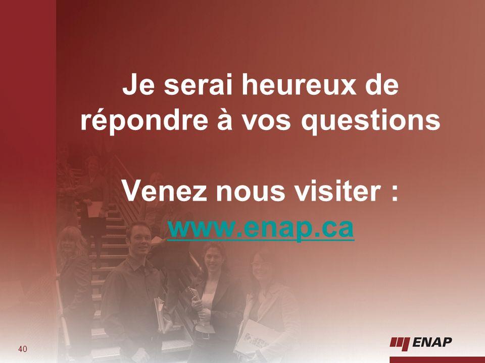 Je serai heureux de répondre à vos questions Venez nous visiter : www