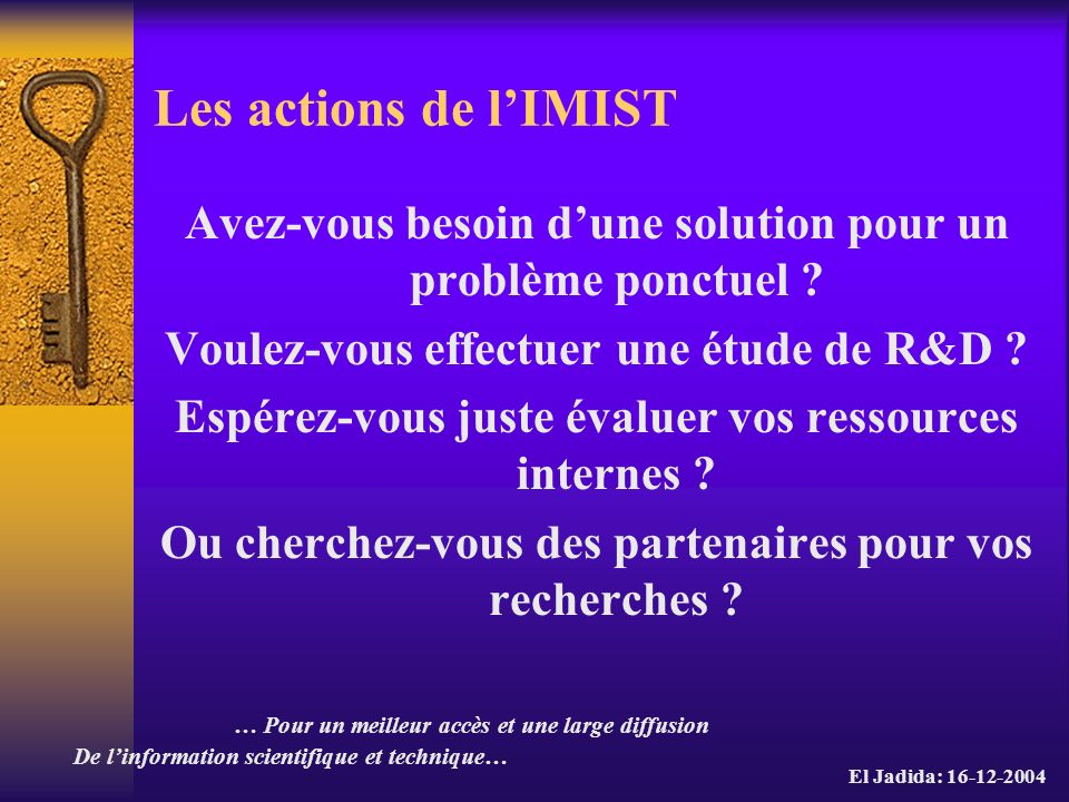 Les actions de l'IMIST Avez-vous besoin d'une solution pour un problème ponctuel Voulez-vous effectuer une étude de R&D