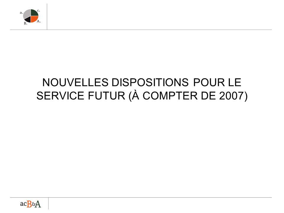 NOUVELLES DISPOSITIONS POUR LE SERVICE FUTUR (À COMPTER DE 2007)