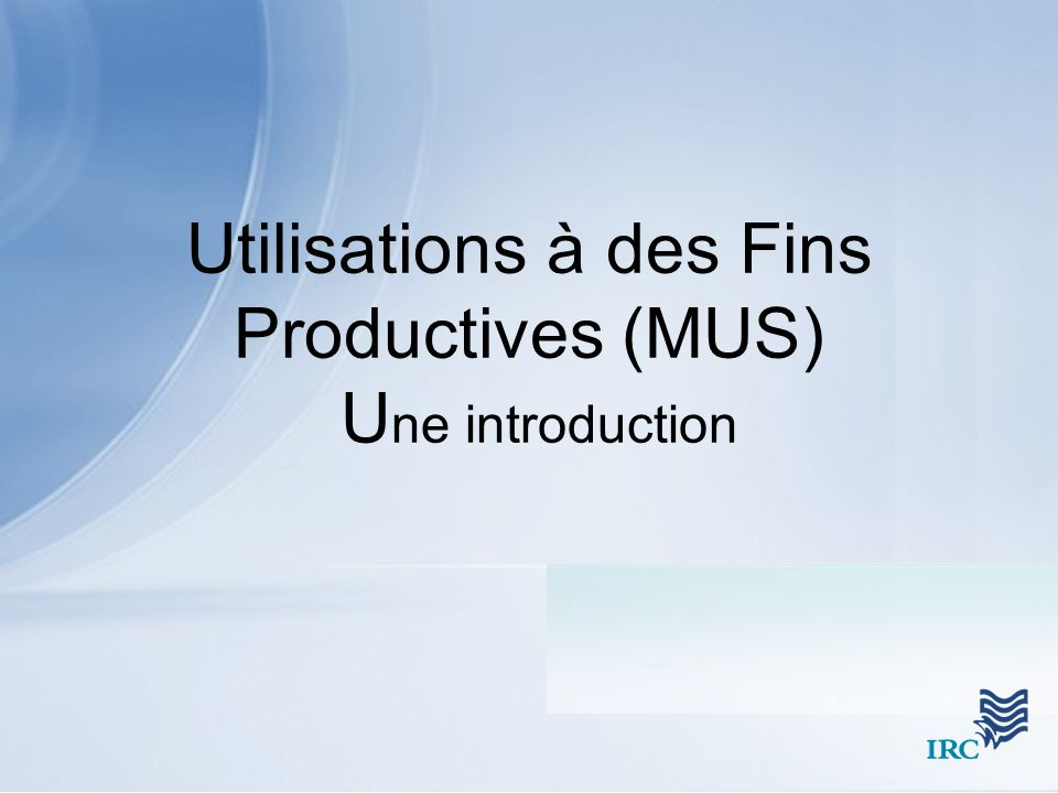 Utilisations à des Fins Productives (MUS) Une introduction