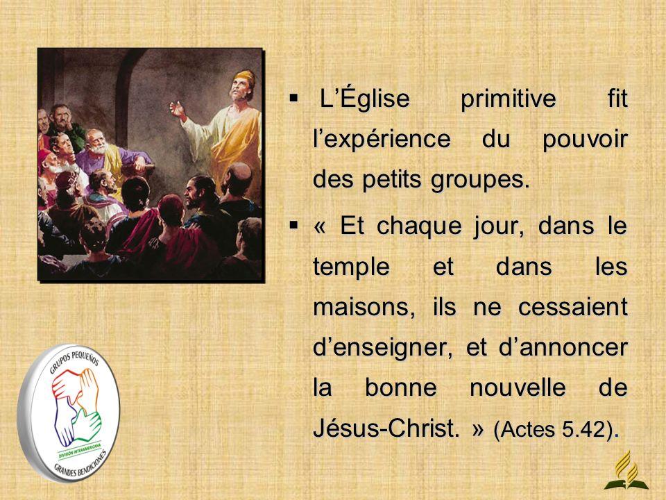 L'Église primitive fit l'expérience du pouvoir des petits groupes.