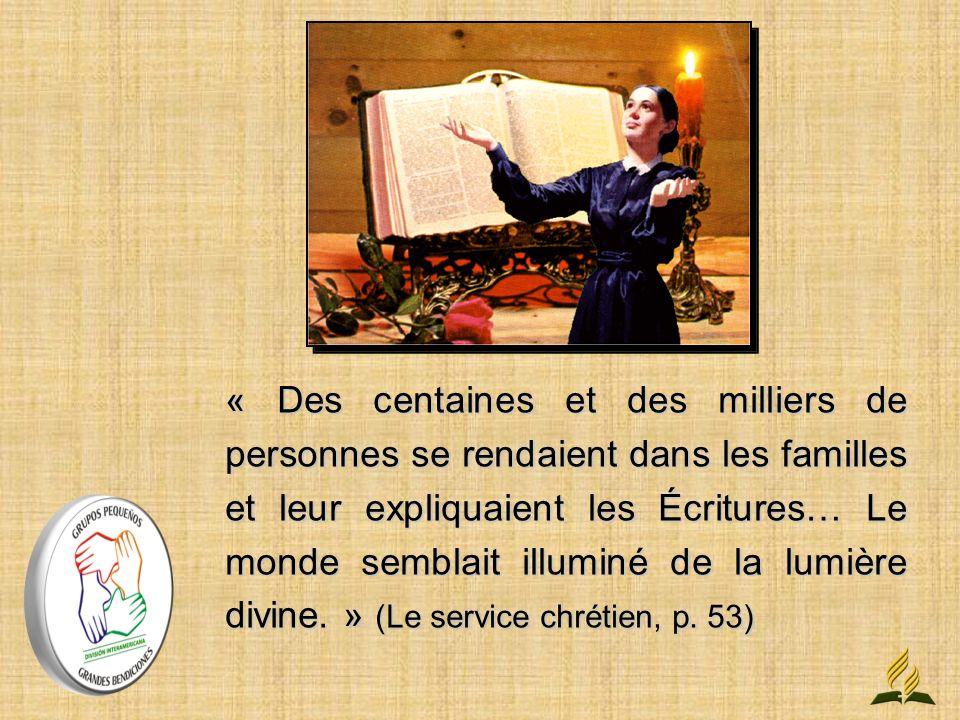 « Des centaines et des milliers de personnes se rendaient dans les familles et leur expliquaient les Écritures… Le monde semblait illuminé de la lumière divine. » (Le service chrétien, p.