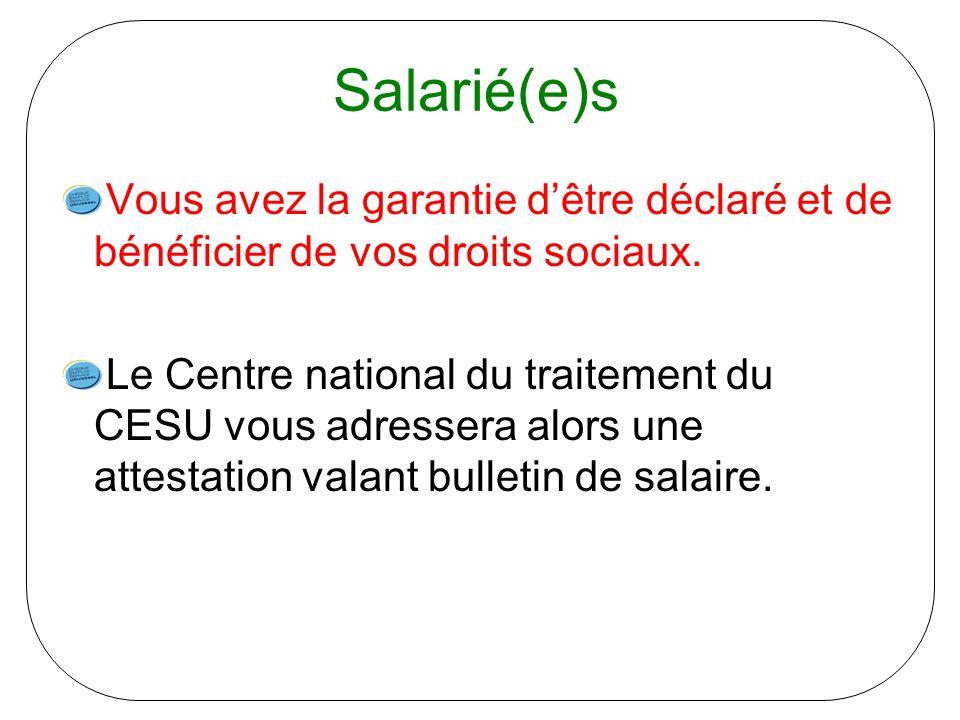 Salarié(e)s Vous avez la garantie d'être déclaré et de bénéficier de vos droits sociaux.