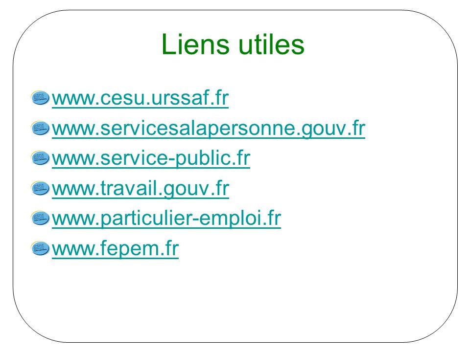 Liens utiles www.cesu.urssaf.fr www.servicesalapersonne.gouv.fr