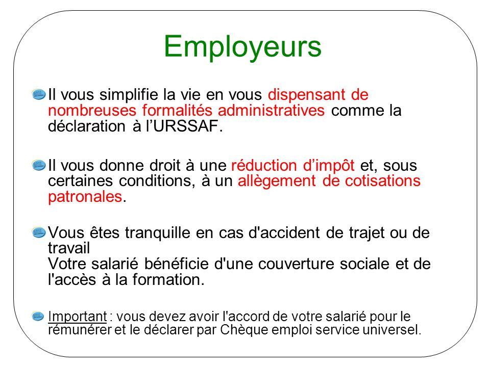 Employeurs Il vous simplifie la vie en vous dispensant de nombreuses formalités administratives comme la déclaration à l'URSSAF.
