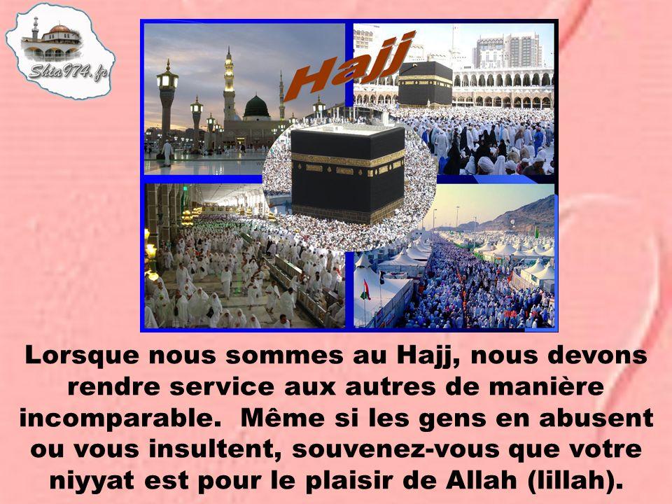 Lorsque nous sommes au Hajj, nous devons rendre service aux autres de manière incomparable.