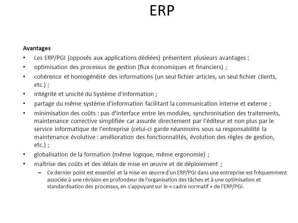 ERP Avantages. Les ERP/PGI (opposés aux applications dédiées) présentent plusieurs avantages :