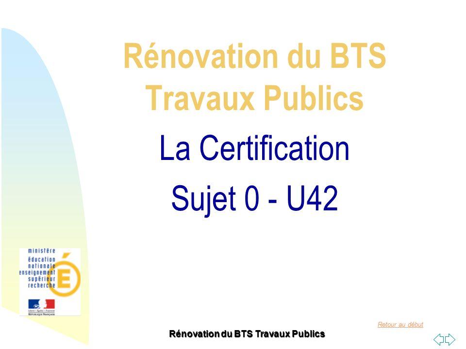 Rénovation du BTS Travaux Publics La Certification Sujet 0 - U42