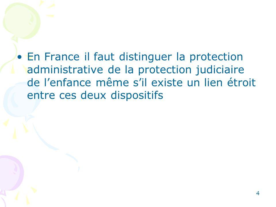 En France il faut distinguer la protection administrative de la protection judiciaire de l'enfance même s'il existe un lien étroit entre ces deux dispositifs