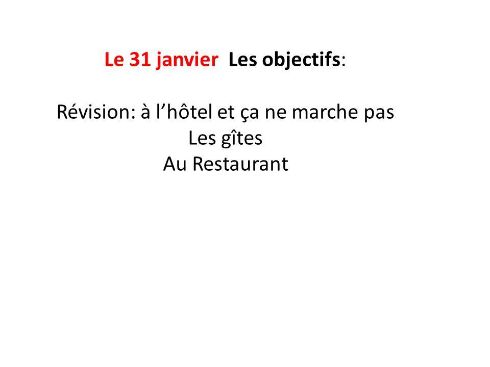 Le 31 janvier Les objectifs: Révision: à l'hôtel et ça ne marche pas Les gîtes Au Restaurant