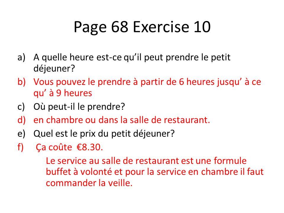 Page 68 Exercise 10 A quelle heure est-ce qu'il peut prendre le petit déjeuner