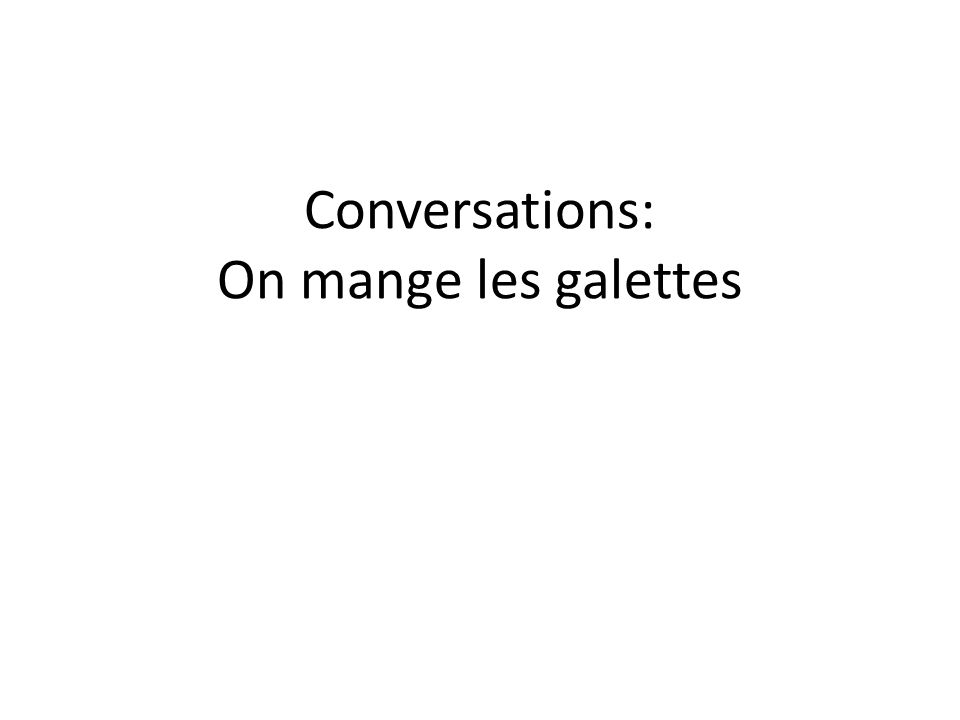 Conversations: On mange les galettes