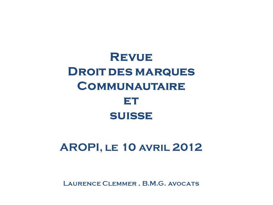 Revue Droit des marques Communautaire et suisse AROPI, le 10 avril 2012 Laurence Clemmer , B.M.G.