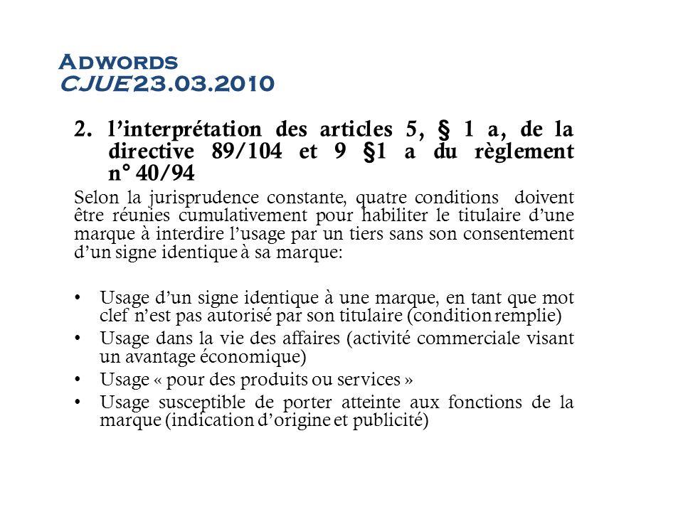 Adwords CJUE 23.03.2010 l'interprétation des articles 5, § 1 a, de la directive 89/104 et 9 §1 a du règlement n° 40/94.