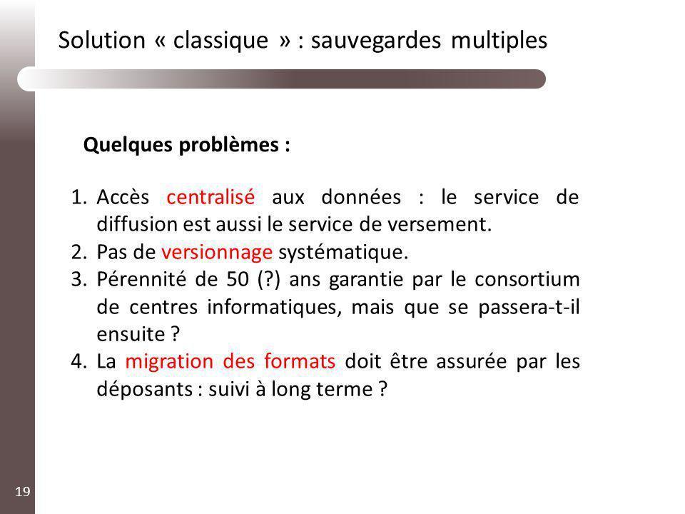 Solution « classique » : sauvegardes multiples