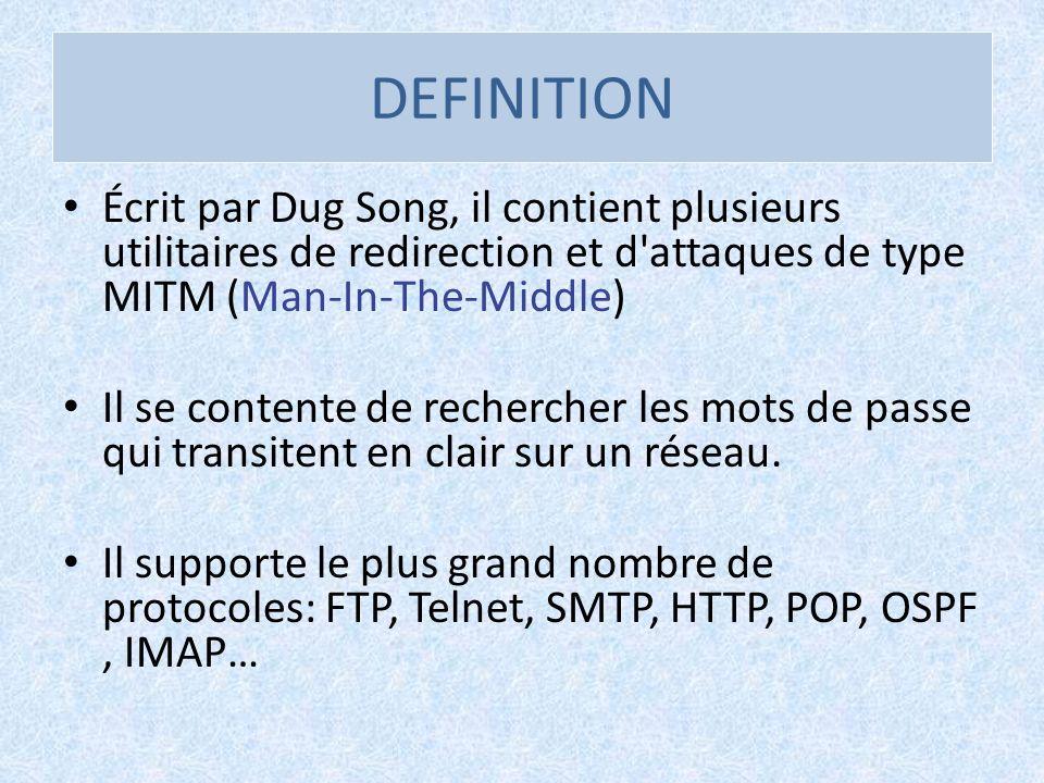 DEFINITIONÉcrit par Dug Song, il contient plusieurs utilitaires de redirection et d attaques de type MITM (Man-In-The-Middle)