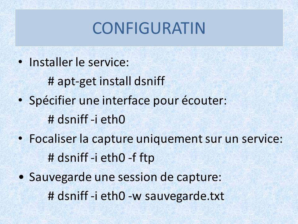 CONFIGURATIN Installer le service: # apt-get install dsniff