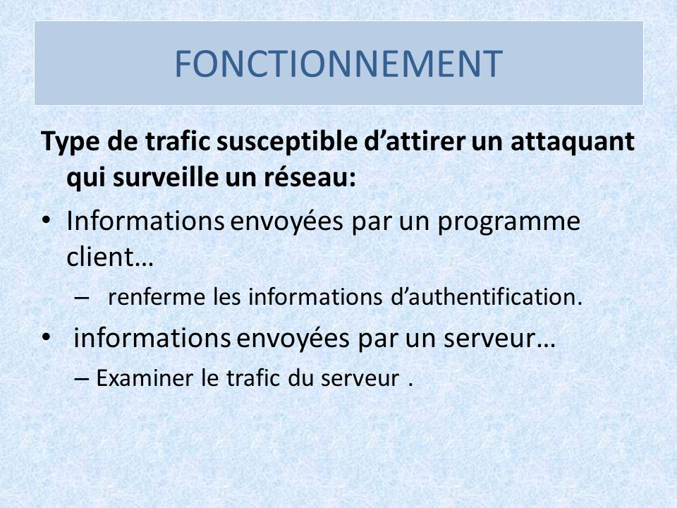 FONCTIONNEMENTType de trafic susceptible d'attirer un attaquant qui surveille un réseau: Informations envoyées par un programme client…