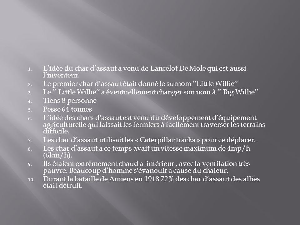 L'idée du char d'assaut a venu de Lancelot De Mole qui est aussi l'inventeur.