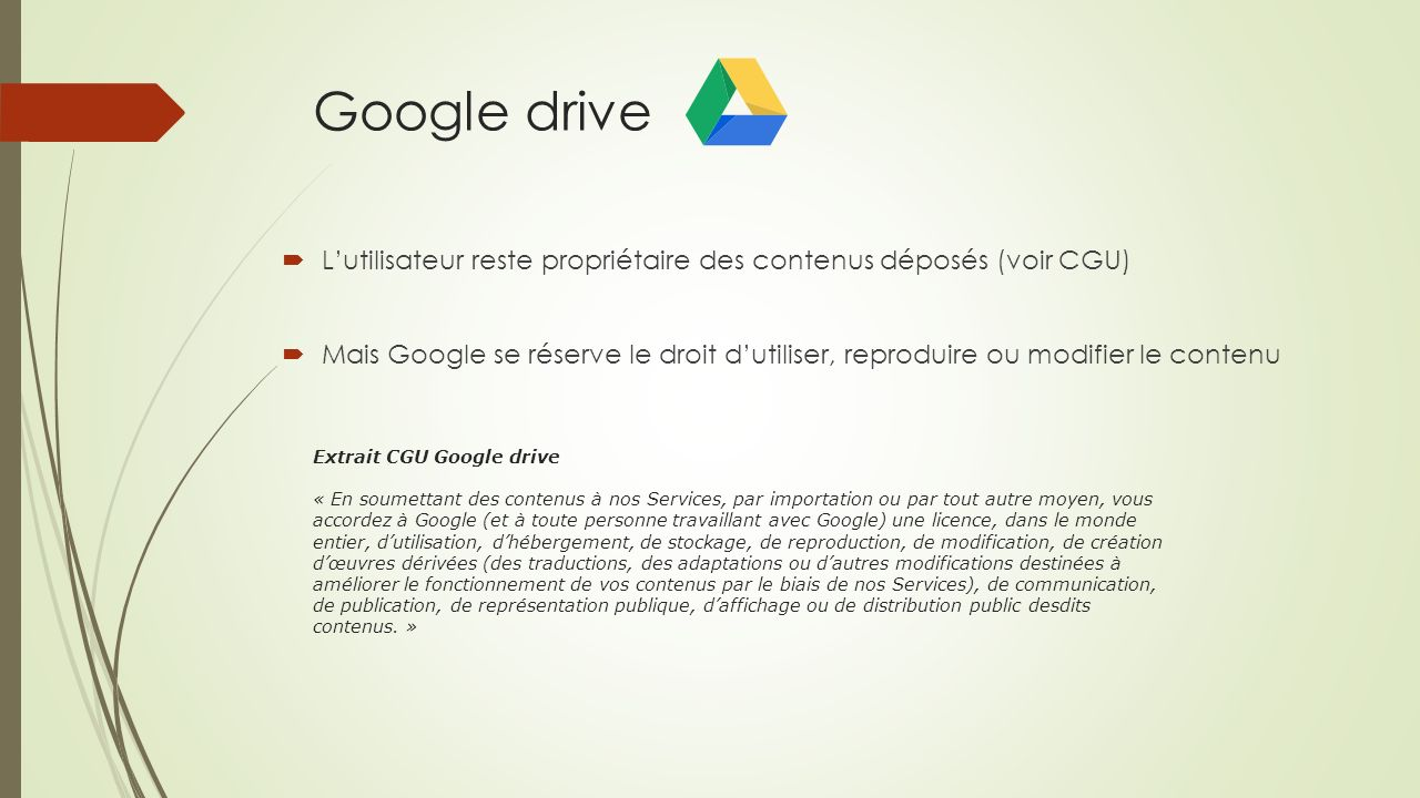 Google drive L'utilisateur reste propriétaire des contenus déposés (voir CGU)