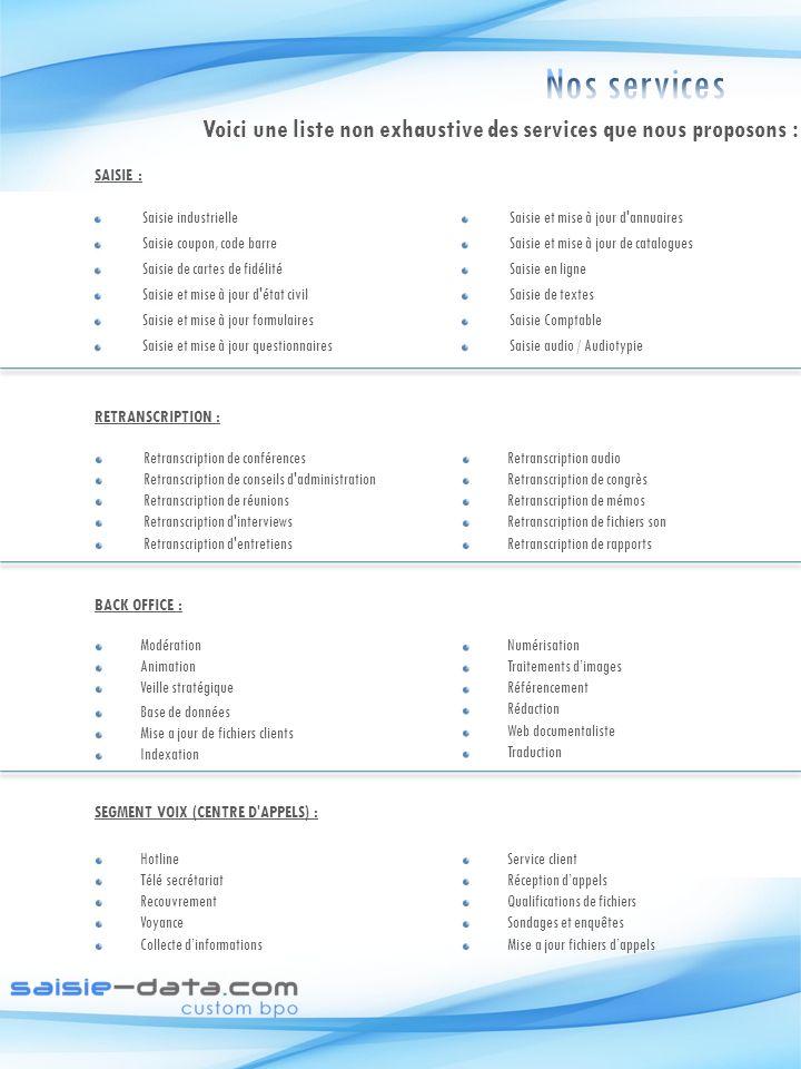 Nos services Voici une liste non exhaustive des services que nous proposons : SAISIE : Saisie industrielle.