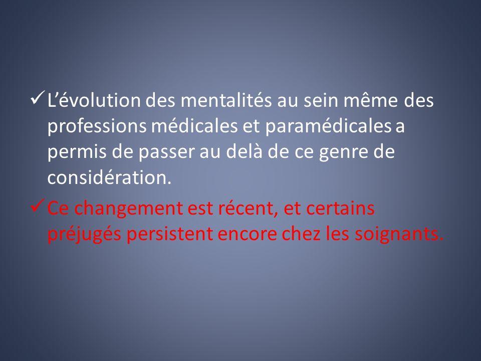 L'évolution des mentalités au sein même des professions médicales et paramédicales a permis de passer au delà de ce genre de considération.