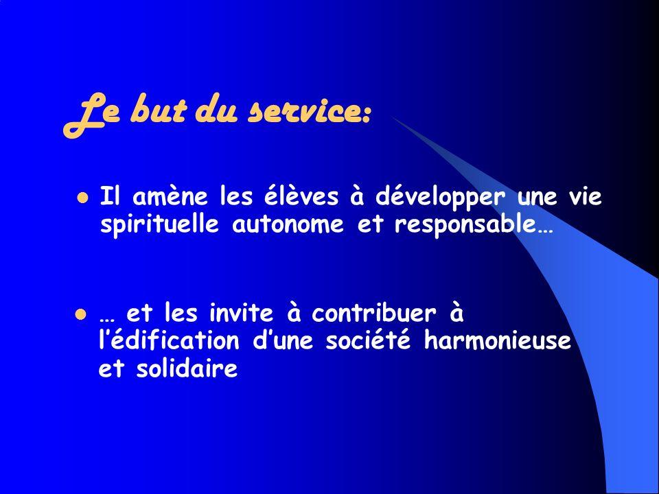Le but du service: Il amène les élèves à développer une vie spirituelle autonome et responsable…