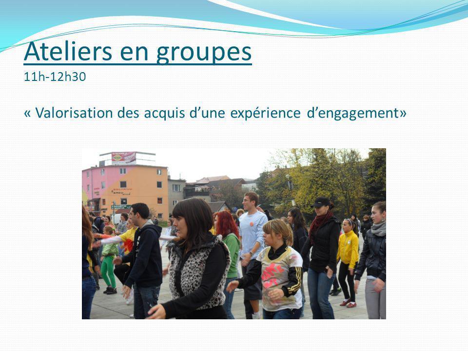 Ateliers en groupes 11h-12h30 « Valorisation des acquis d'une expérience d'engagement»