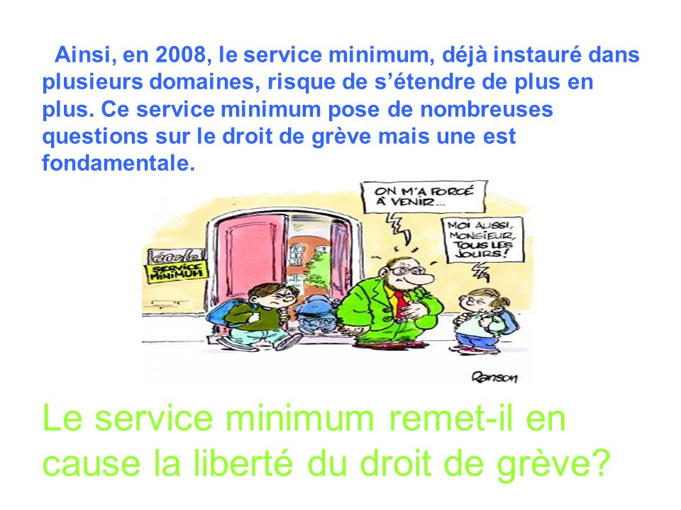 Ainsi, en 2008, le service minimum, déjà instauré dans plusieurs domaines, risque de s'étendre de plus en plus.