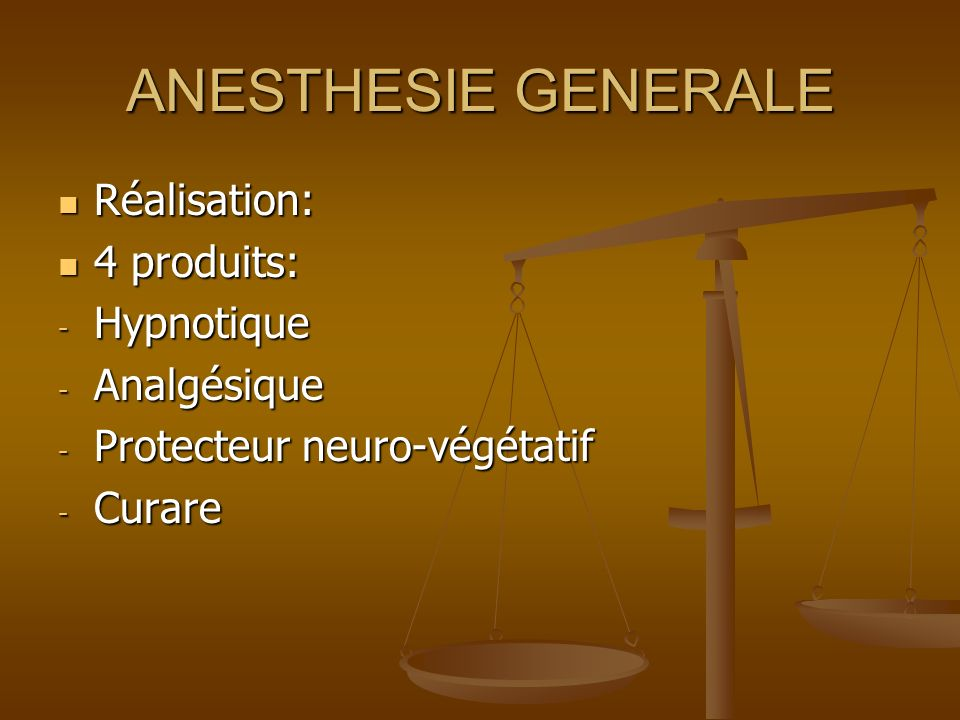 ANESTHESIE GENERALE Réalisation: 4 produits: Hypnotique Analgésique