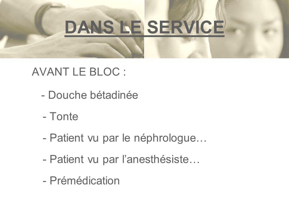 DANS LE SERVICE AVANT LE BLOC : - Douche bétadinée - Tonte