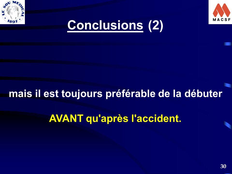 Conclusions (2) mais il est toujours préférable de la débuter