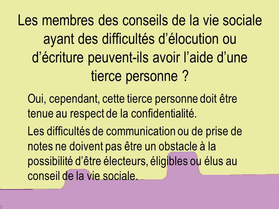 Les membres des conseils de la vie sociale ayant des difficultés d'élocution ou d'écriture peuvent-ils avoir l'aide d'une tierce personne