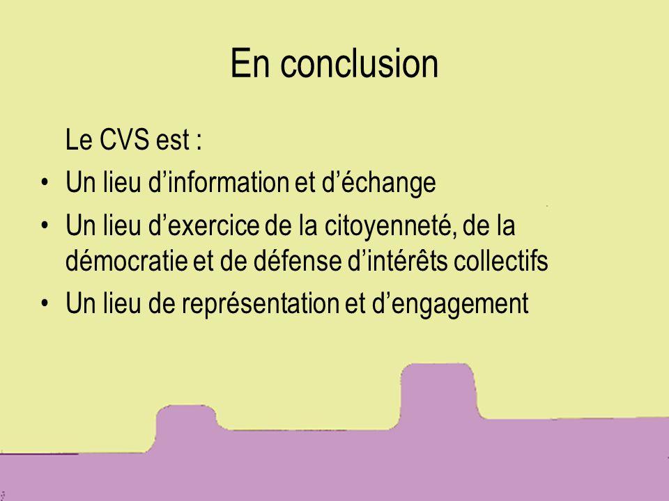 En conclusion Le CVS est : Un lieu d'information et d'échange