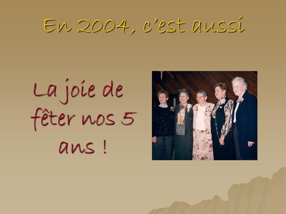En 2004, c'est aussi La joie de fêter nos 5 ans !