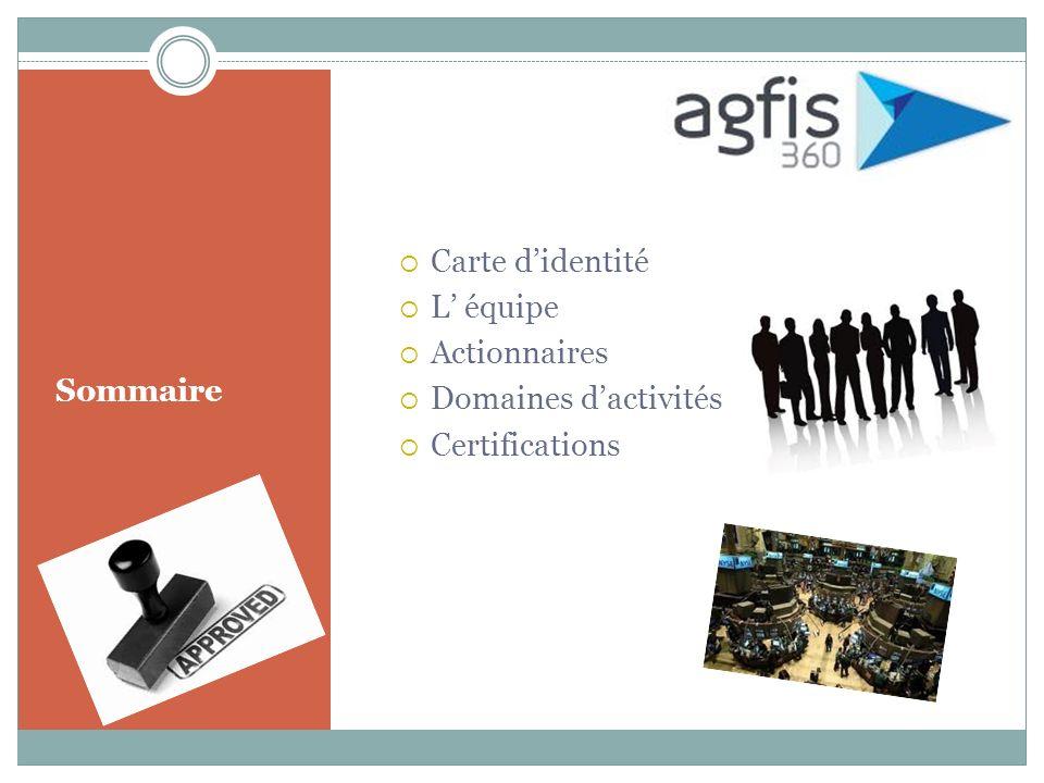 Carte d'identité L' équipe Actionnaires Domaines d'activités Certifications Sommaire
