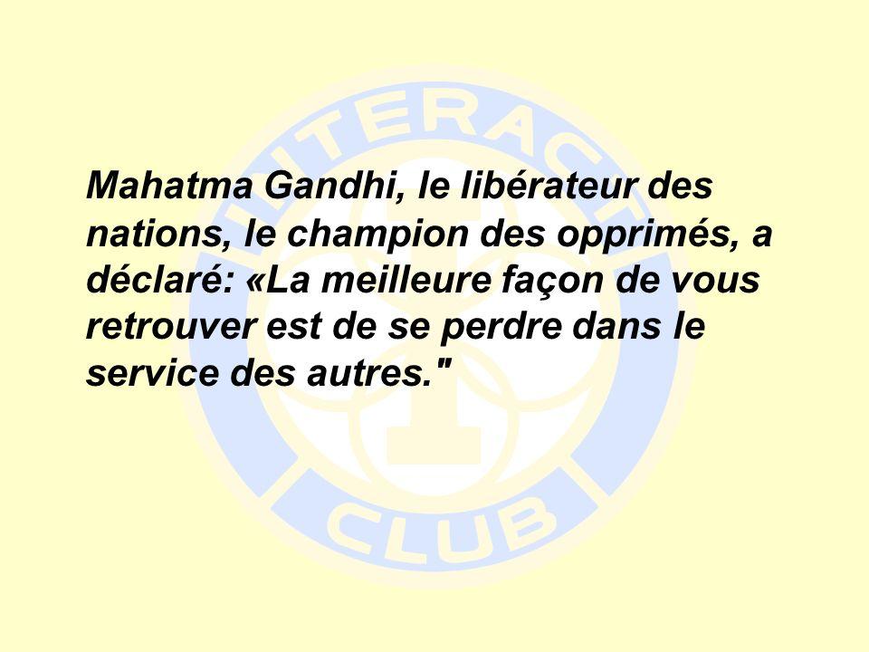 Mahatma Gandhi, le libérateur des nations, le champion des opprimés, a déclaré: «La meilleure façon de vous retrouver est de se perdre dans le service des autres.