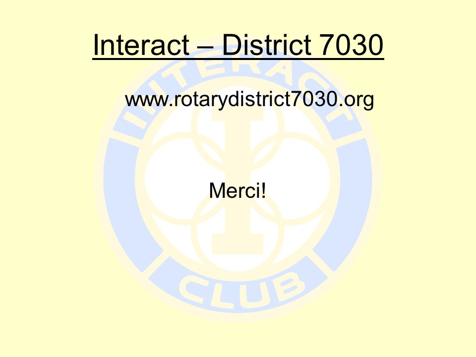 Interact – District 7030 www.rotarydistrict7030.org Merci!