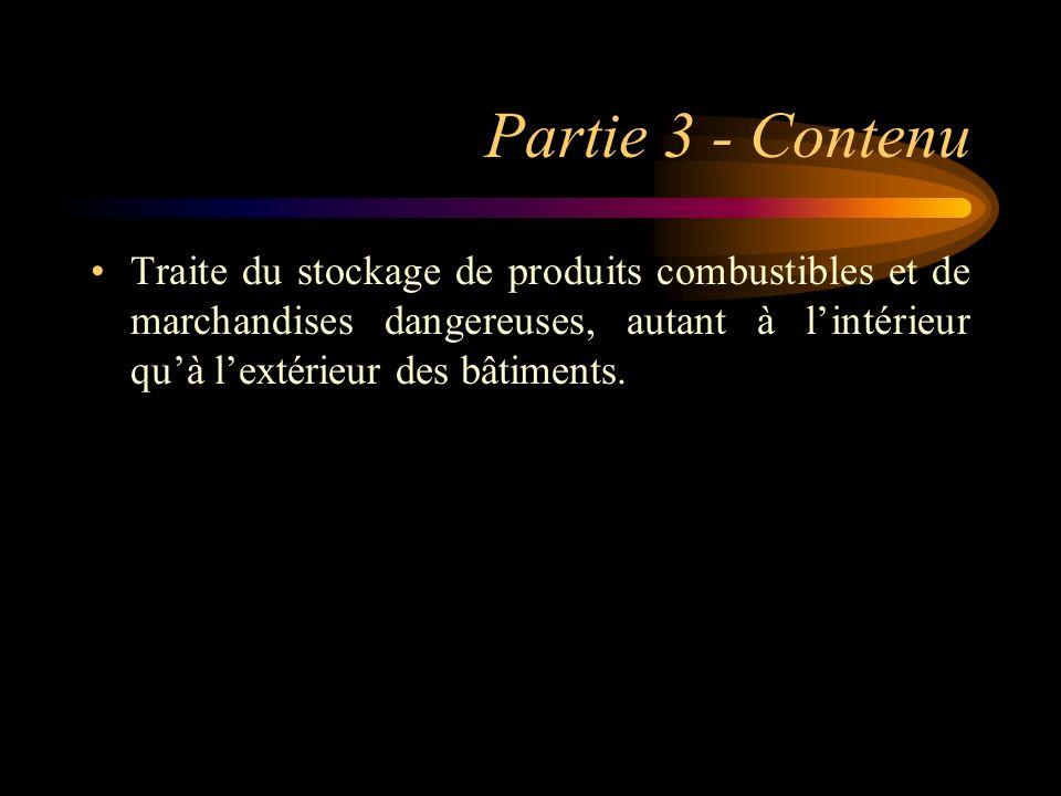 Partie 3 - Contenu Traite du stockage de produits combustibles et de marchandises dangereuses, autant à l'intérieur qu'à l'extérieur des bâtiments.