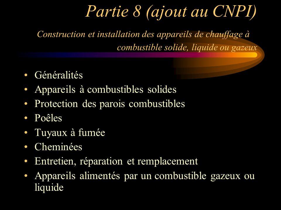 Partie 8 (ajout au CNPI) Construction et installation des appareils de chauffage à combustible solide, liquide ou gazeux